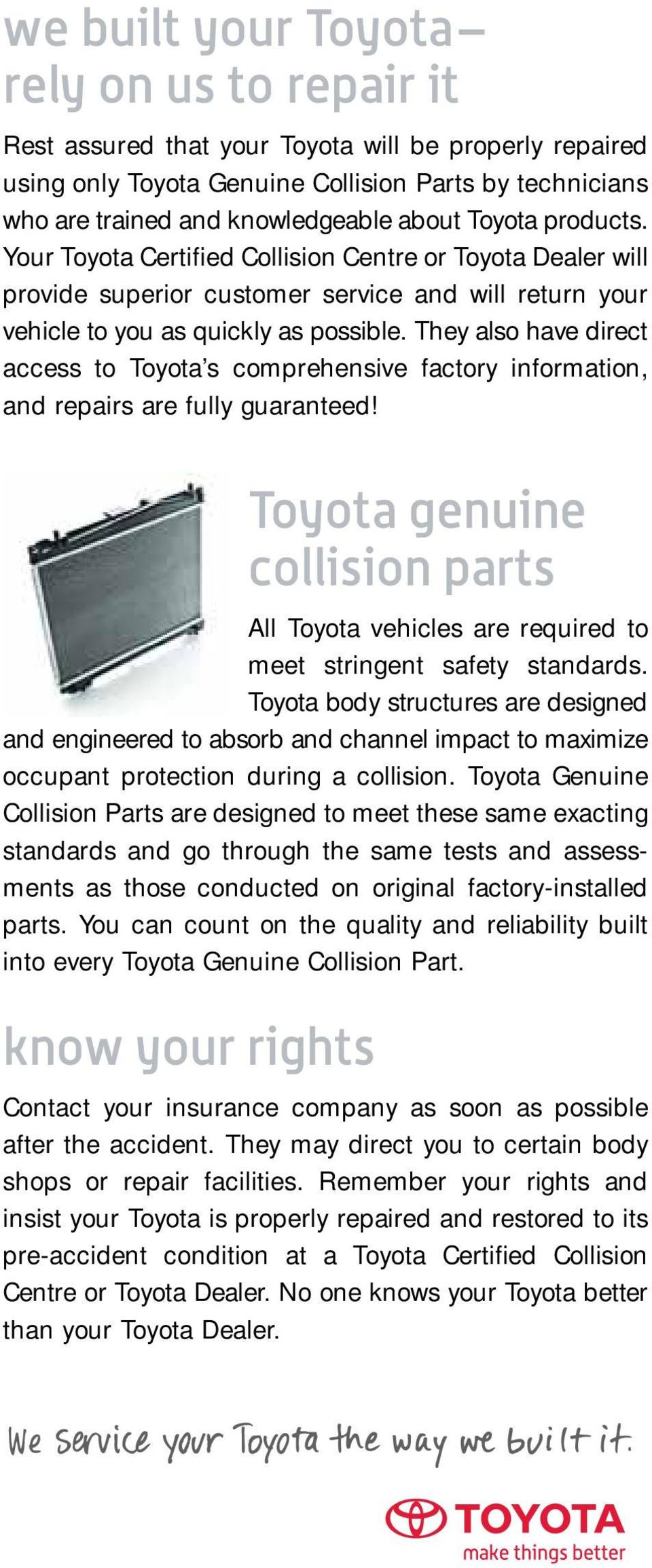 They also have direct access to Toyota s comprehensive factory information, and repairs are fully guaranteed!
