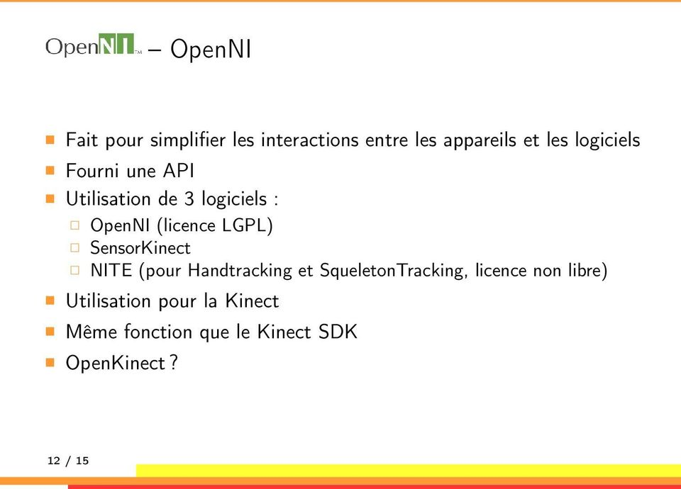 SensorKinect NITE (pour Handtracking et SqueletonTracking, licence non