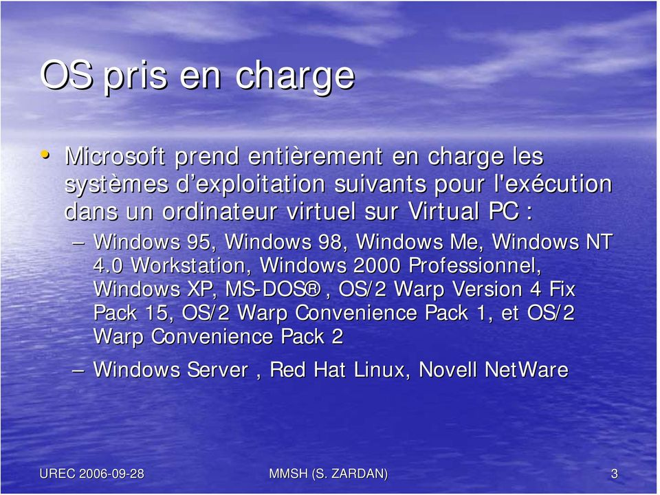 0 Workstation, Windows 2000 Professionnel, Windows XP, MS-DOS DOS,, OS/2 Warp Version 4 Fix Pack 15, OS/2