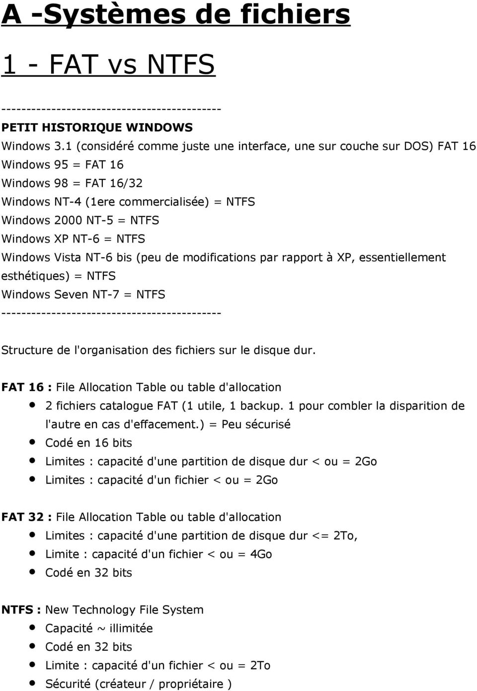 NTFS Windows Vista NT-6 bis (peu de modifications par rapport à XP, essentiellement esthétiques) = NTFS Windows Seven NT-7 = NTFS -------------------------------------------- Structure de