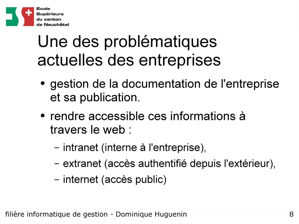 rendre accessible ces informations à travers le web : intranet (interne à
