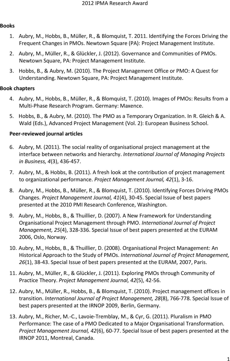 Newtown Square, PA: Project Management Institute. Book chapters 4. Aubry, M., Hobbs, B., Müller, R., & Blomquist, T. (2010). Images of PMOs: Results from a Multi-Phase Research Program.