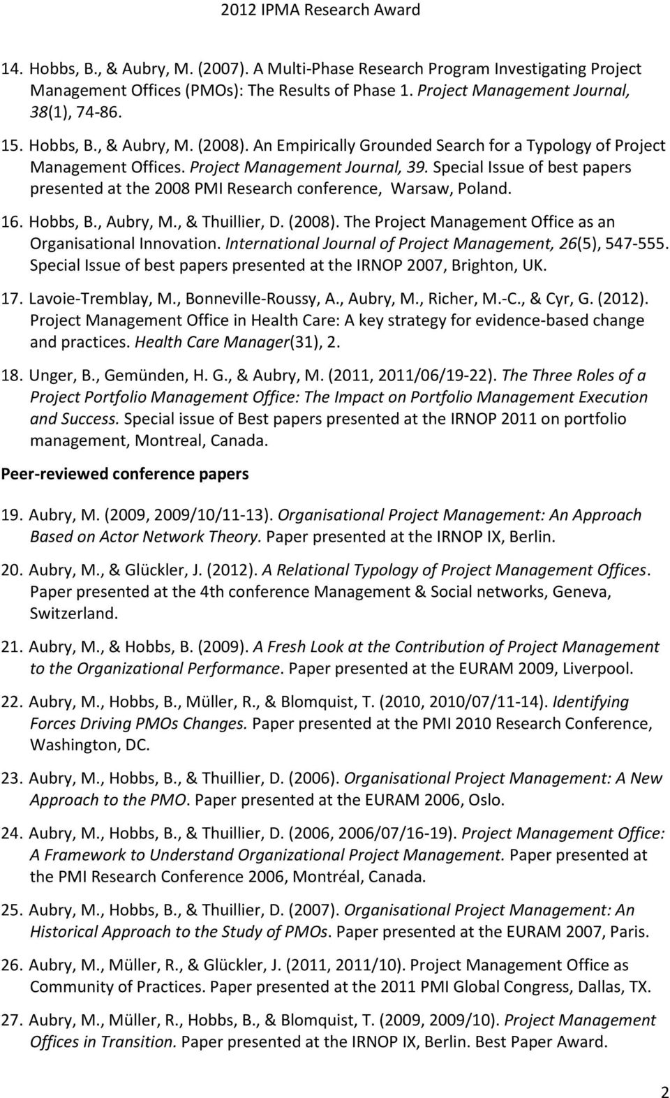 16. Hobbs, B., Aubry, M., & Thuillier, D. (2008). The Project Management Office as an Organisational Innovation. International Journal of Project Management, 26(5), 547-555.