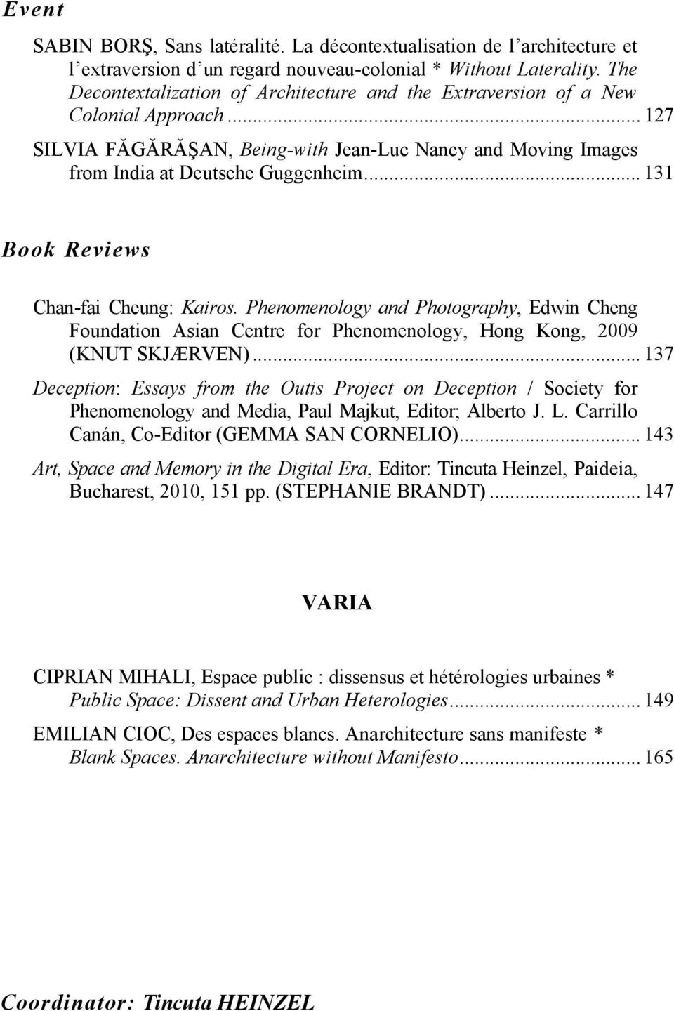 .. 131 Book Reviews Chan-fai Cheung: Kairos. Phenomenology and Photography, Edwin Cheng Foundation Asian Centre for Phenomenology, Hong Kong, 2009 (KNUT SKJÆRVEN).