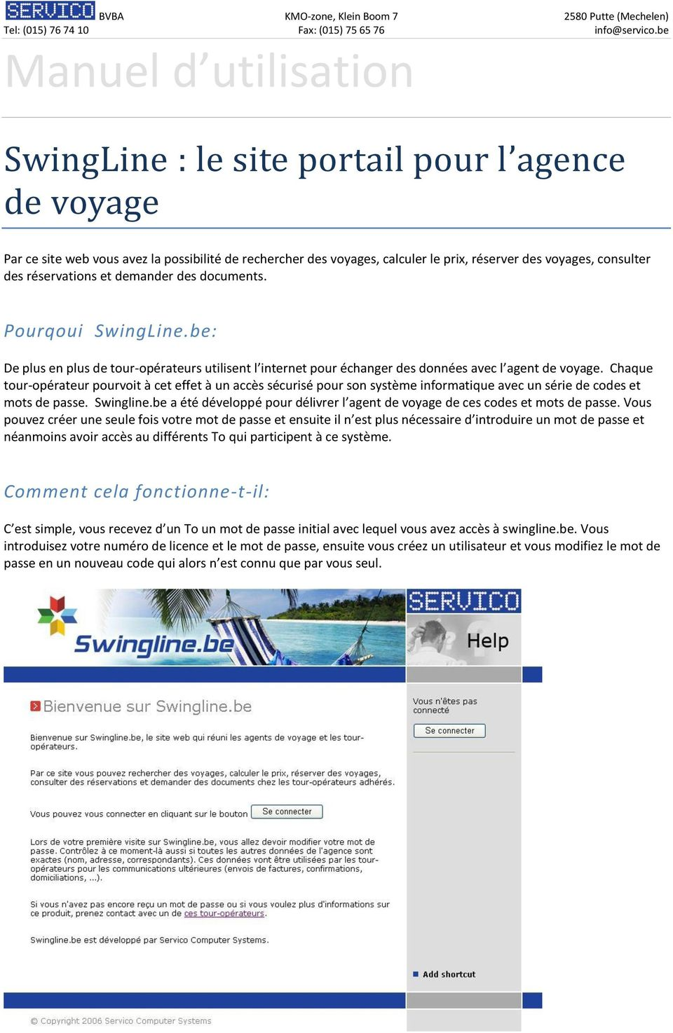 réservations et demander des documents. Pourqoui SwingLine.be: De plus en plus de tour-opérateurs utilisent l internet pour échanger des données avec l agent de voyage.