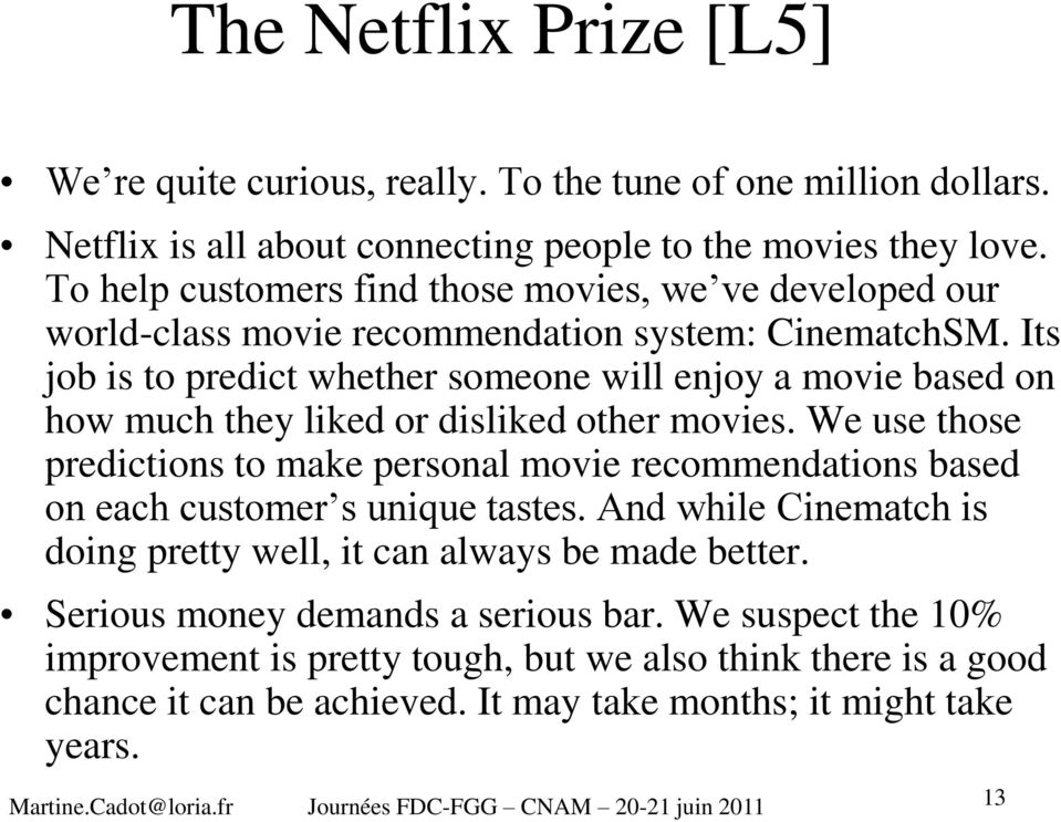 Its job is to predict whether someone will enjoy a movie based on how much they liked or disliked other movies.