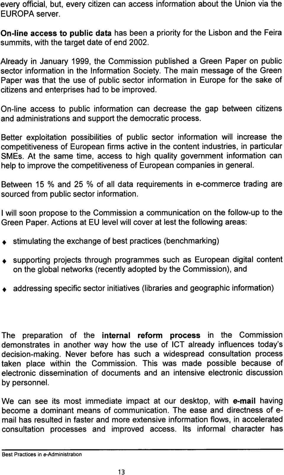 Already in January 1999, the Commission published a Green Paper on public sector information in the lnformation Society.