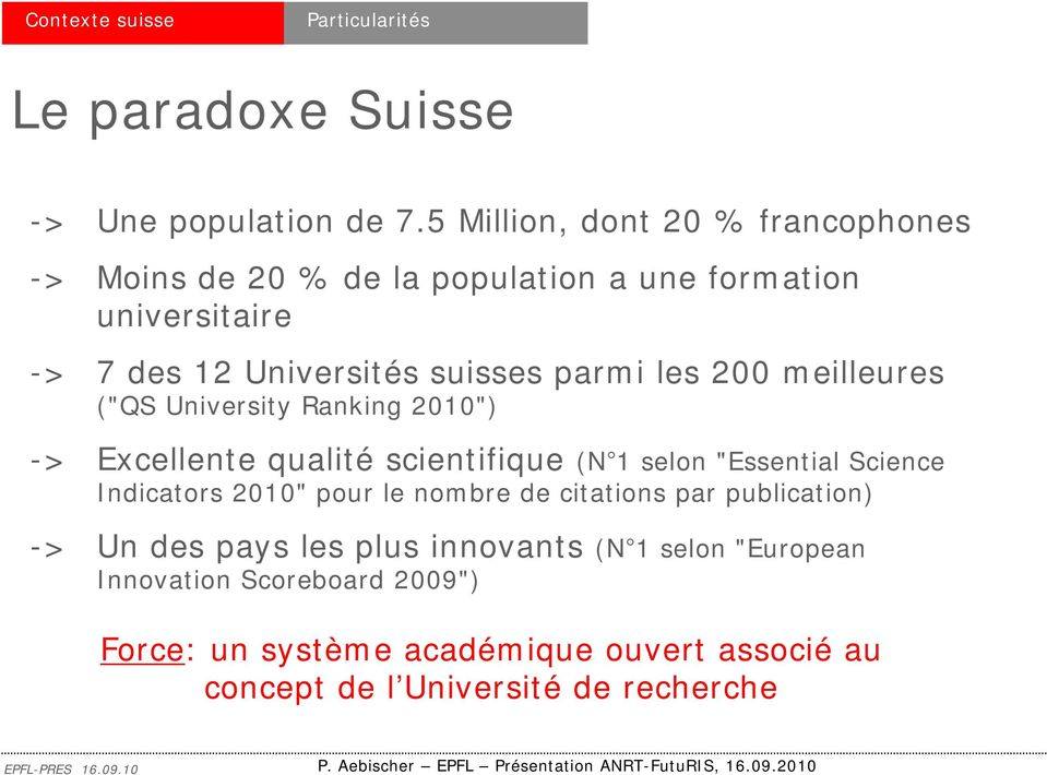 "les 200 meilleures (""QS University Ranking 2010"") -> Excellente qualité scientifique (N 1 selon ""Essential Science Indicators 2010"" pour"