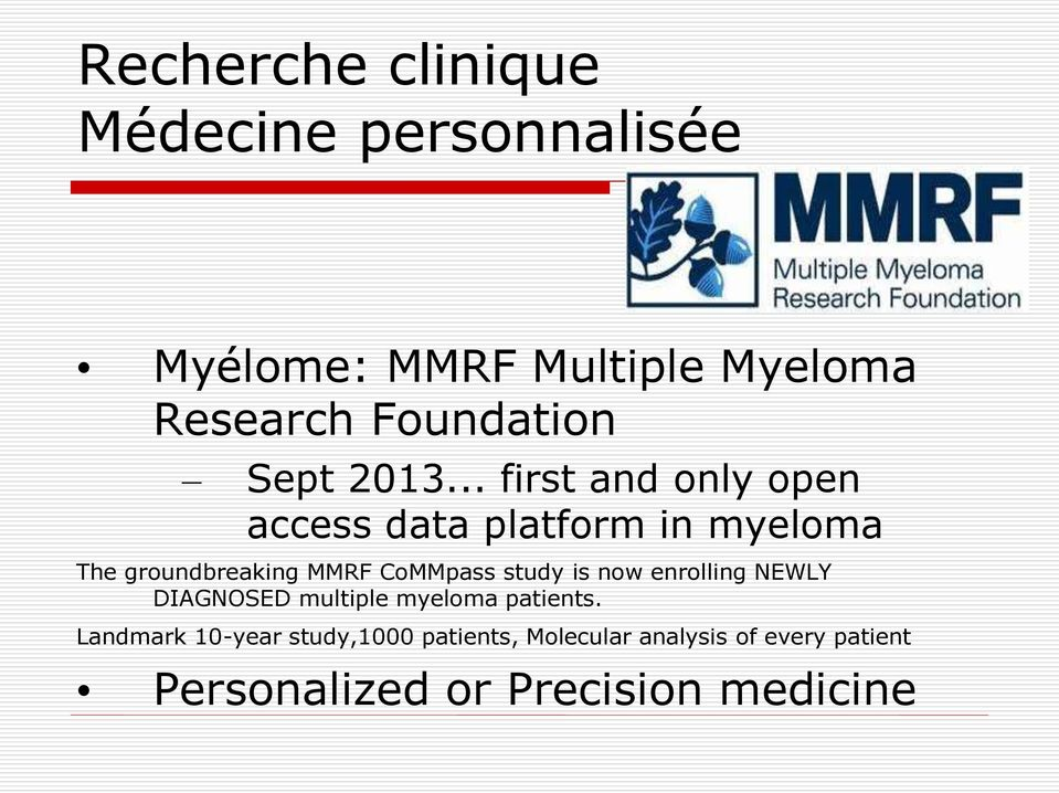 .. first and only open access data platform in myeloma The groundbreaking MMRF CoMMpass