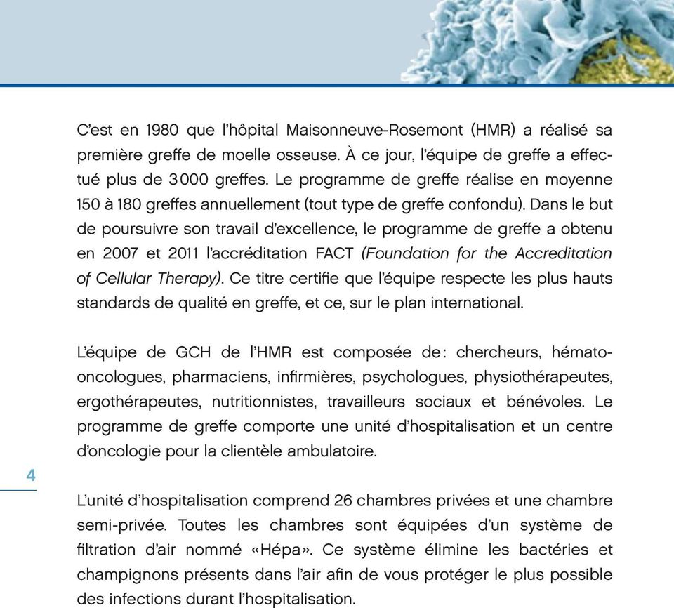 Dans le but de poursuivre son travail d excellence, le programme de greffe a obtenu en 2007 et 2011 l accréditation FACT (Foundation for the Accreditation of Cellular Therapy).