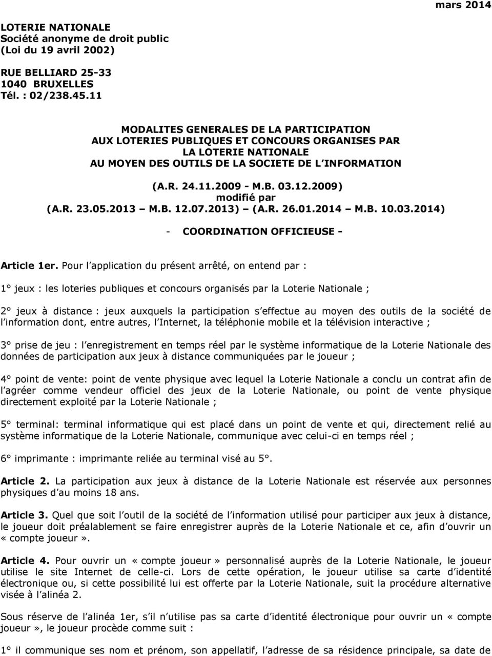 2009) modifié par (A.R. 23.05.2013 M.B. 12.07.2013) (A.R. 26.01.2014 M.B. 10.03.2014) - COORDINATION OFFICIEUSE - Article 1er.