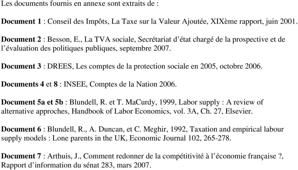 Document 3 : DREES, Les comptes de la protection sociale en 2005, octobre 2006. Documents 4 et 8 : INSEE, Comptes de la Nation 2006. Document 5a et 5b : Blundell, R. et T.