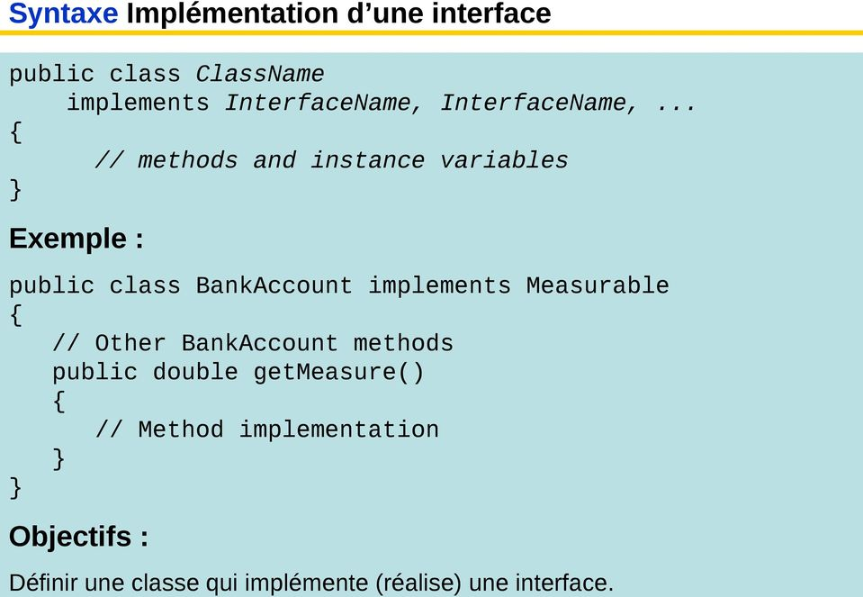 .. { // methods and instance variables } Exemple : public class BankAccount implements