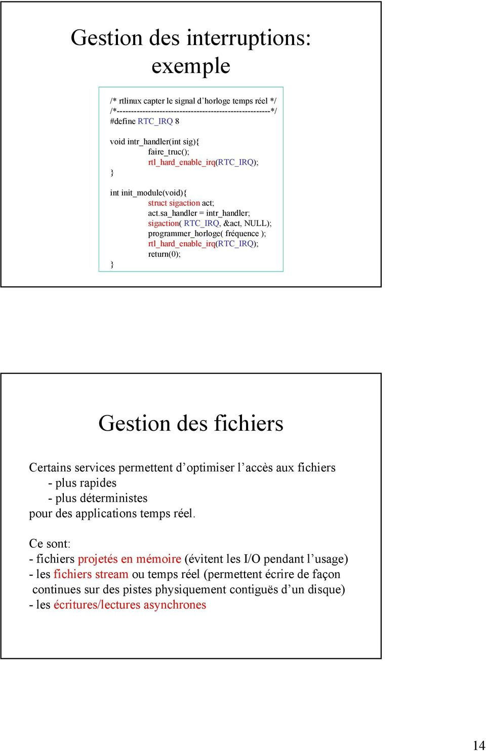 sa_handler = intr_handler; sigaction( RTC_IRQ, &act, NULL); programmer_horloge( fréquence ); rtl_hard_enable_irq(rtc_irq); return(0); Gestion des fichiers Certains services permettent d optimiser l