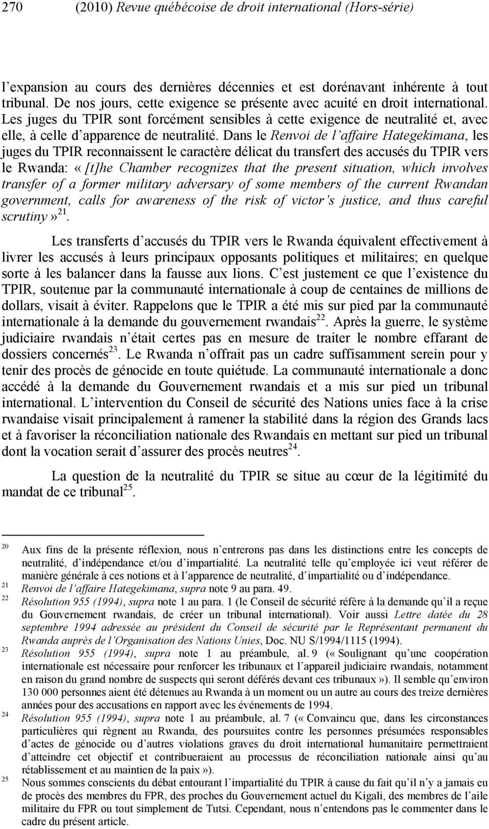 Dans le Renvoi de l affaire Hategekimana, les juges du TPIR reconnaissent le caractère délicat du transfert des accusés du TPIR vers le Rwanda: «[t]he Chamber recognizes that the present situation,