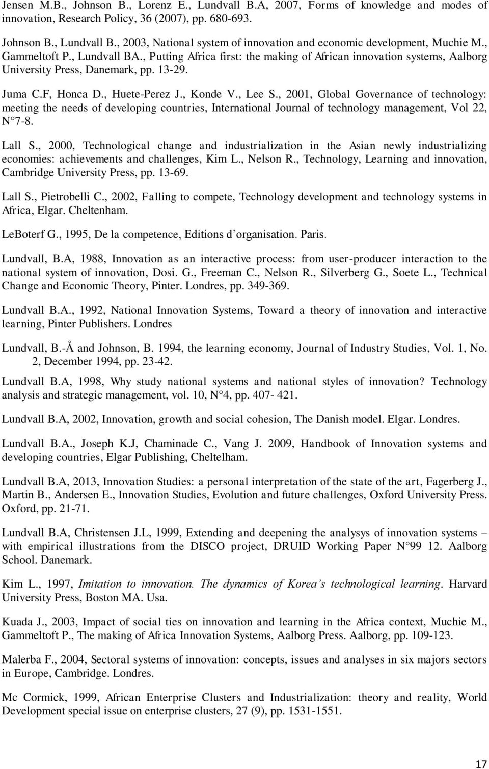 , 2001, Global Governance of technology: meeting the needs of developing countries, International Journal of technology management, Vol 22, N 7-8. Lall S.