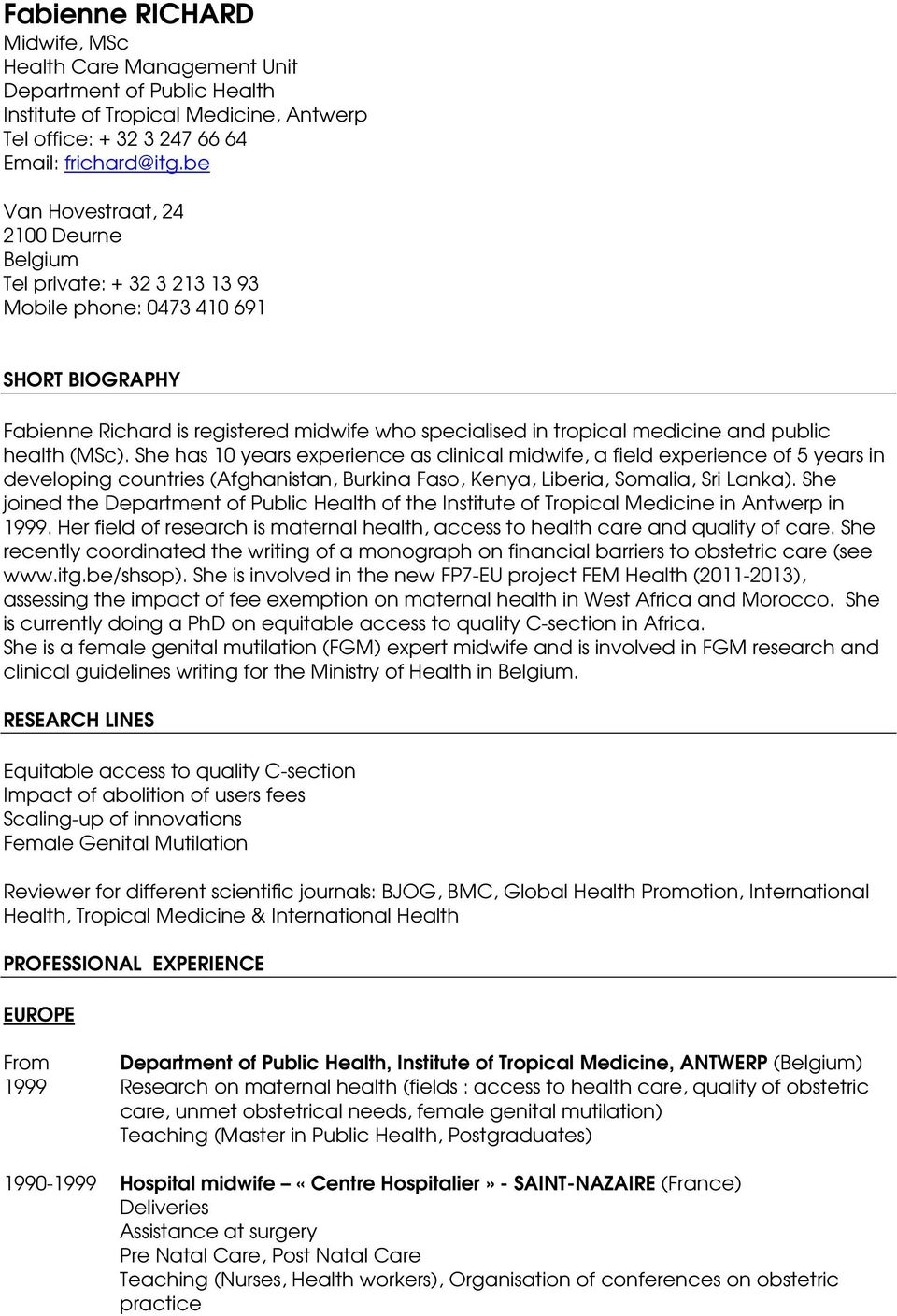 public health (MSc). She has 10 years experience as clinical midwife, a field experience of 5 years in developing countries (Afghanistan, Burkina Faso, Kenya, Liberia, Somalia, Sri Lanka).