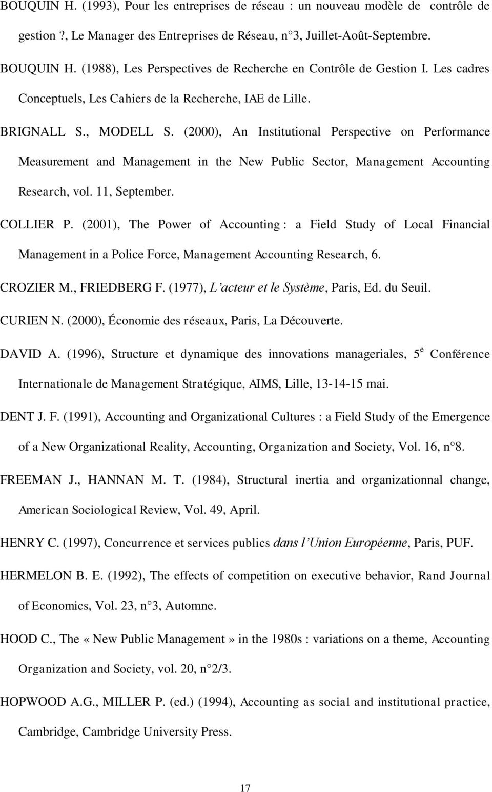 (2000), An Institutional Perspective on Performance Measurement and Management in the New Public Sector, Management Accounting Research, vol. 11, September. COLLIER P.