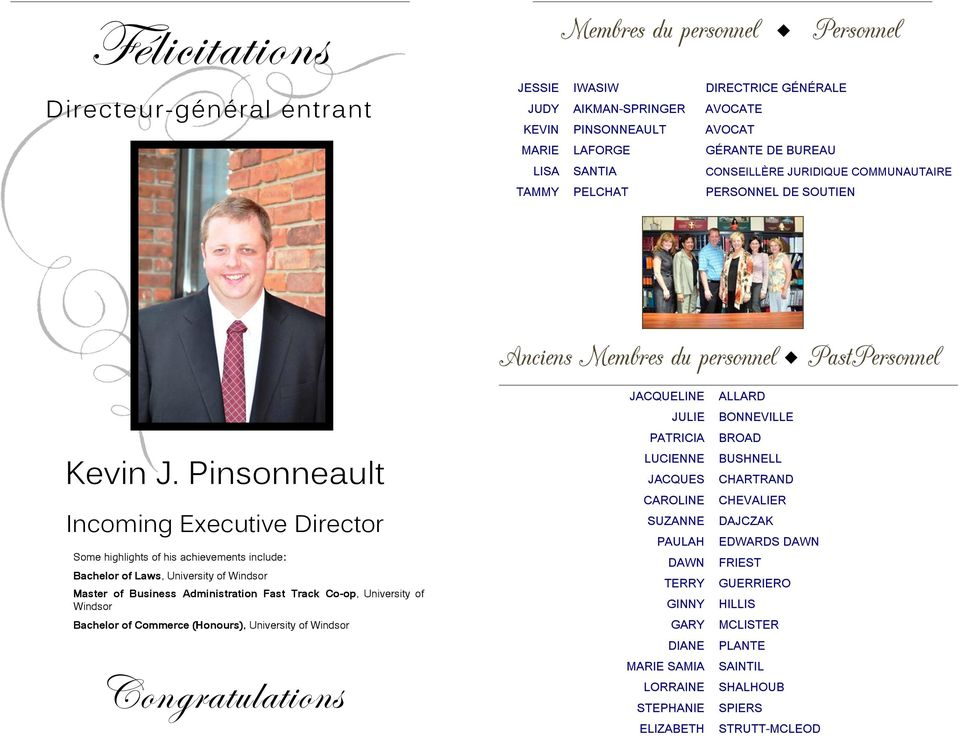 Pinsonneault Incoming Executive Director Some highlights of his achievements include: Bachelor of Laws, University of Windsor Master of Business Administration Fast Track Co-op, University of Windsor