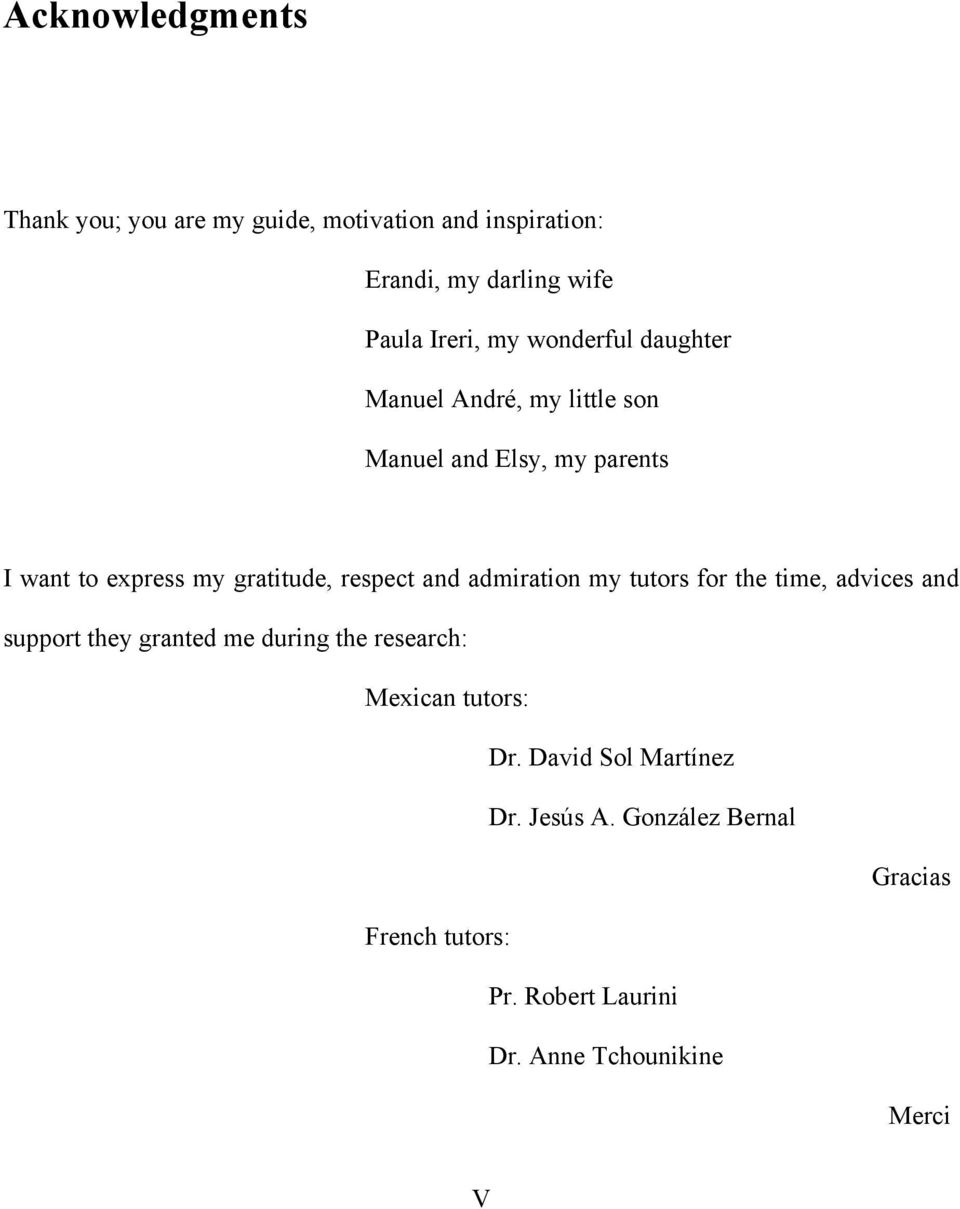 and admiration my tutors for the time, advices and support they granted me during the research: Mexican tutors: Dr.