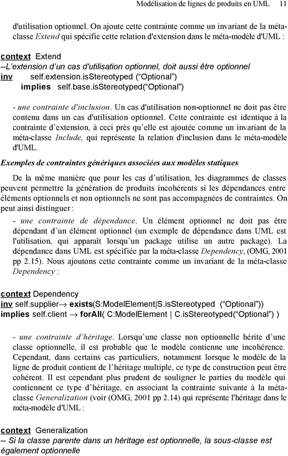 optionnel, doit aussi être optionnel inv self.extension.isstereotyped ( Optional ) implies self.base.isstereotyped( Optional ) - une contrainte d'inclusion.
