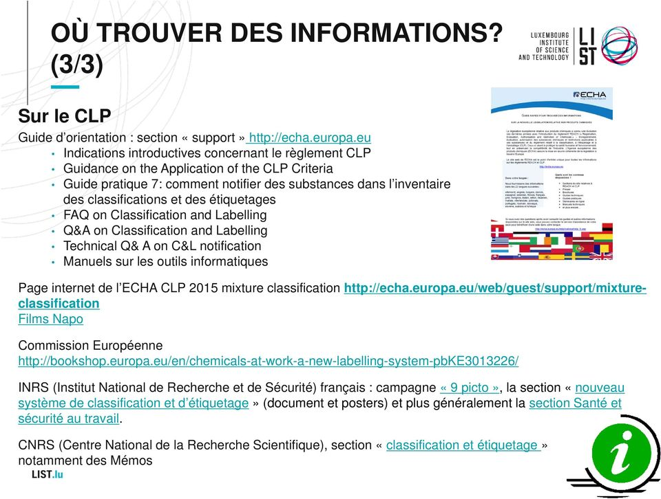 étiquetages FAQ on Classification and Labelling Q&A on Classification and Labelling Technical Q& A on C&L notification Manuels sur les outils informatiques Page internet de l ECHA CLP 2015 mixture