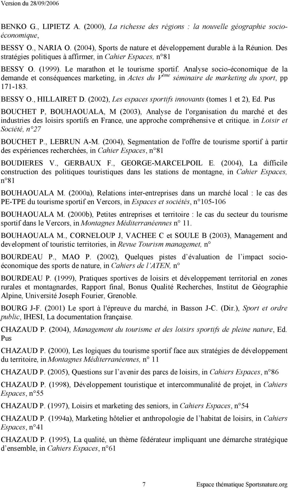 Analyse socio-économique de la demande et conséquences marketing, in Actes du V ème séminaire de marketing du sport, pp 171-183. BESSY O., HILLAIRET D.