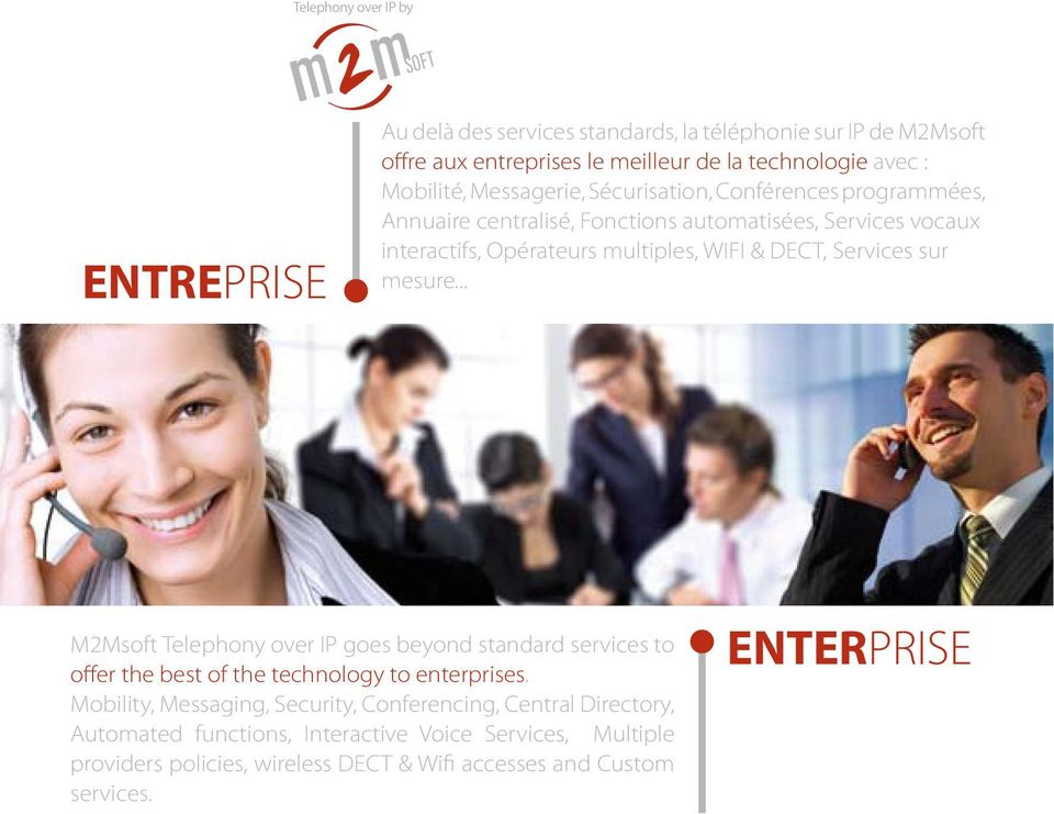 Services sur mesure... M2Msoft Telephony over IP goes beyond standard services to offer the best of the technology to enterprises.