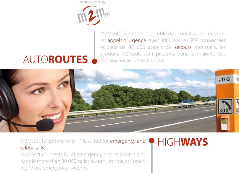 la majorité des réseaux autoroutiers français. M2Msoft Telephony over IP is suited for emergency and safety calls.