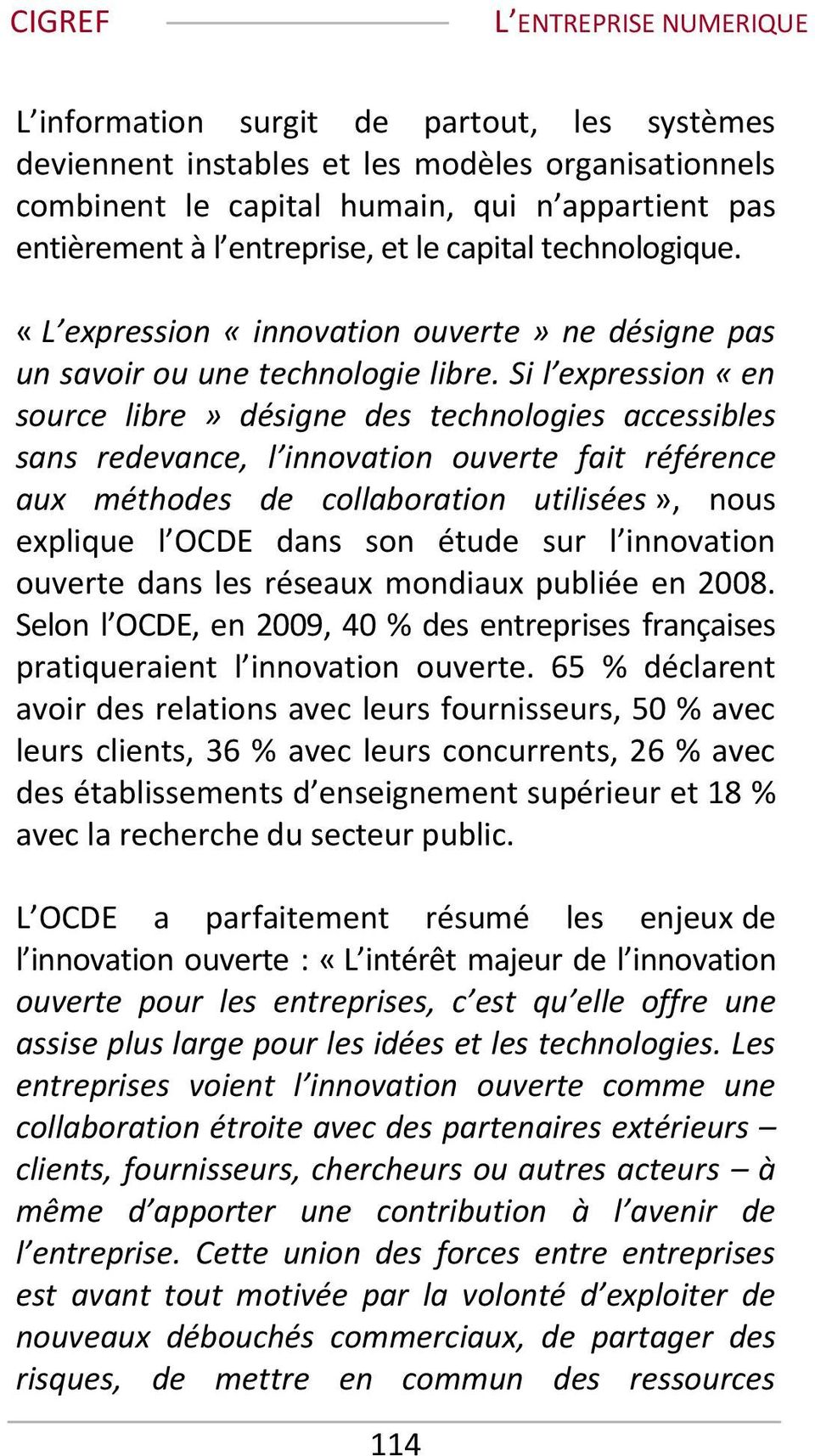 Si l expression «en source libre» désigne des technologies accessibles sans redevance, l innovation ouverte fait référence aux méthodes de collaboration utilisées», nous explique l OCDE dans son