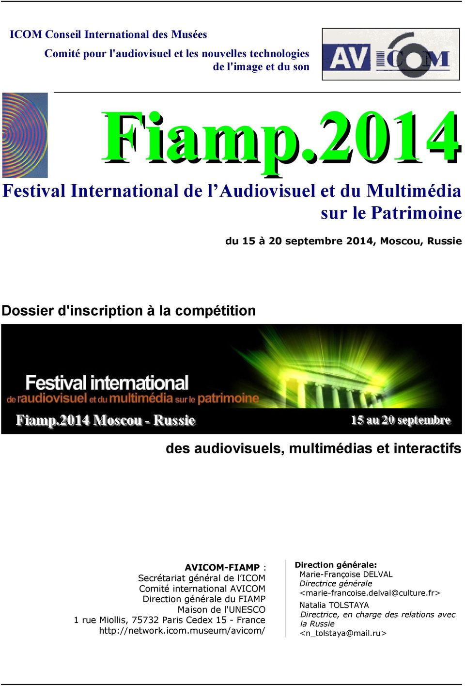 multimédias et interactifs AVICOM-FIAMP : Secrétariat général de l ICOM Comité international AVICOM Direction générale du FIAMP Maison de l'unesco 1 rue Miollis, 75732 Paris