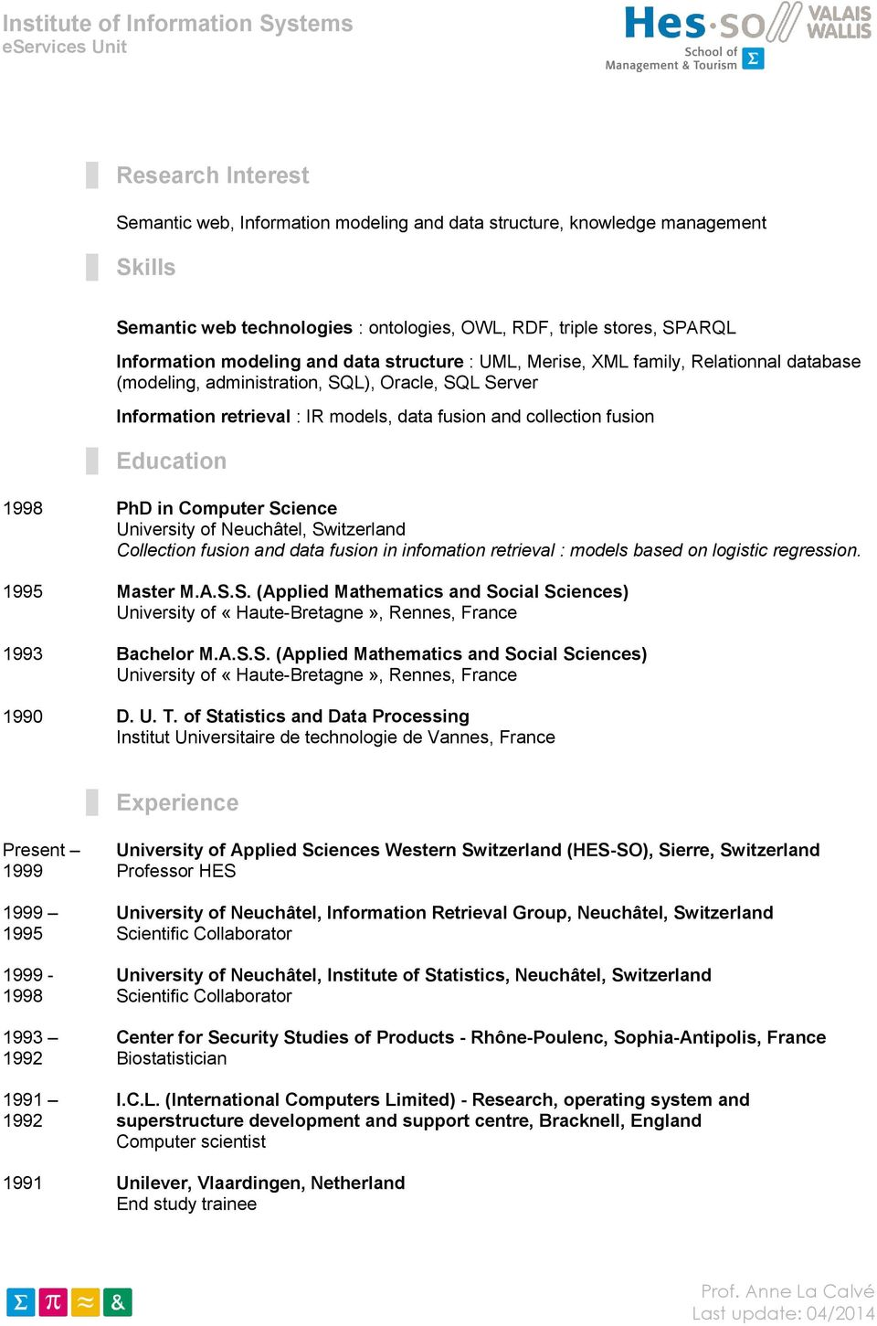 PhD in Computer Science University of Neuchâtel, Switzerland Collection fusion and data fusion in infomation retrieval : models based on logistic regression. 1995 Master M.A.S.S. (Applied Mathematics and Social Sciences) University of «Haute-Bretagne», Rennes, France 1993 Bachelor M.