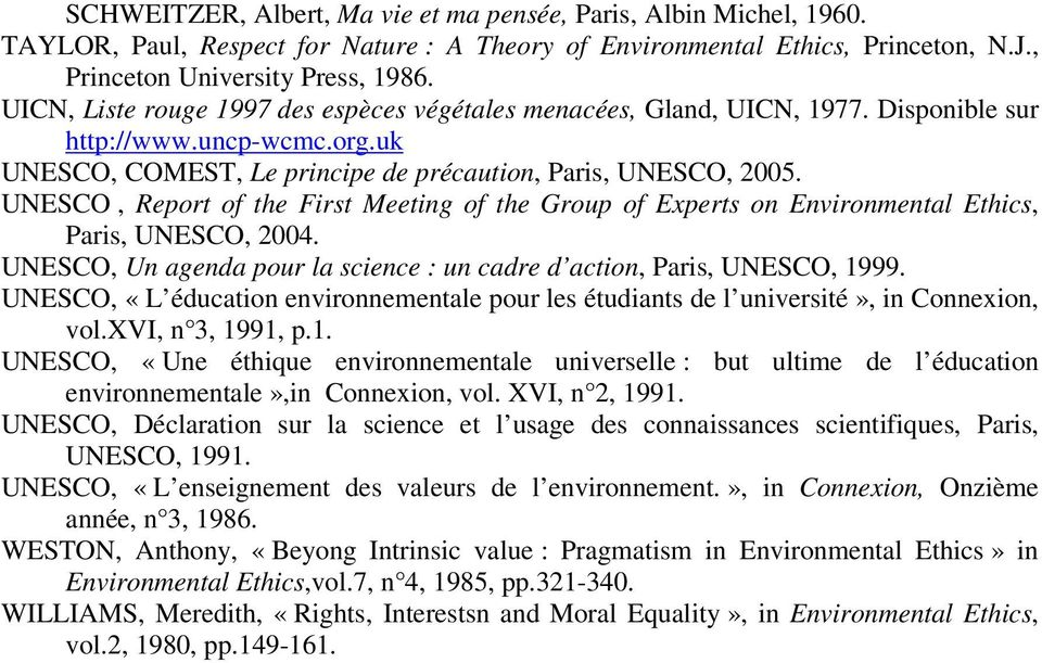 UNESCO, Report of the First Meeting of the Group of Experts on Environmental Ethics, Paris, UNESCO, 2004. UNESCO, Un agenda pour la science : un cadre d action, Paris, UNESCO, 1999.