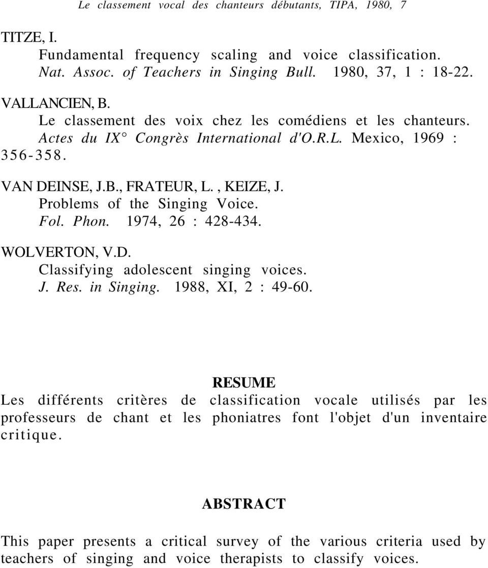 Problems of the Singing Voice. Fol. Phon. 1974, 26 : 428-434. WOLVERTON, V.D. Classifying adolescent singing voices. J. Res. in Singing. 1988, XI, 2 : 49-60.