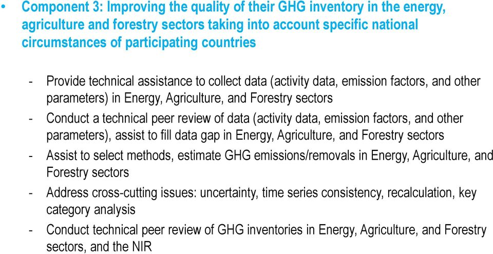 emission factors, and other parameters), assist to fill data gap in Energy, Agriculture, and Forestry sectors - Assist to select methods, estimate GHG emissions/removals in Energy, Agriculture, and