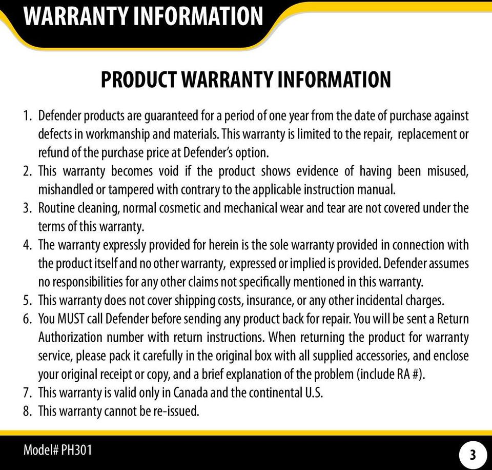 This warranty becomes void if the product shows evidence of having been misused, mishandled or tampered with contrary to the applicable instruction manual. 3.