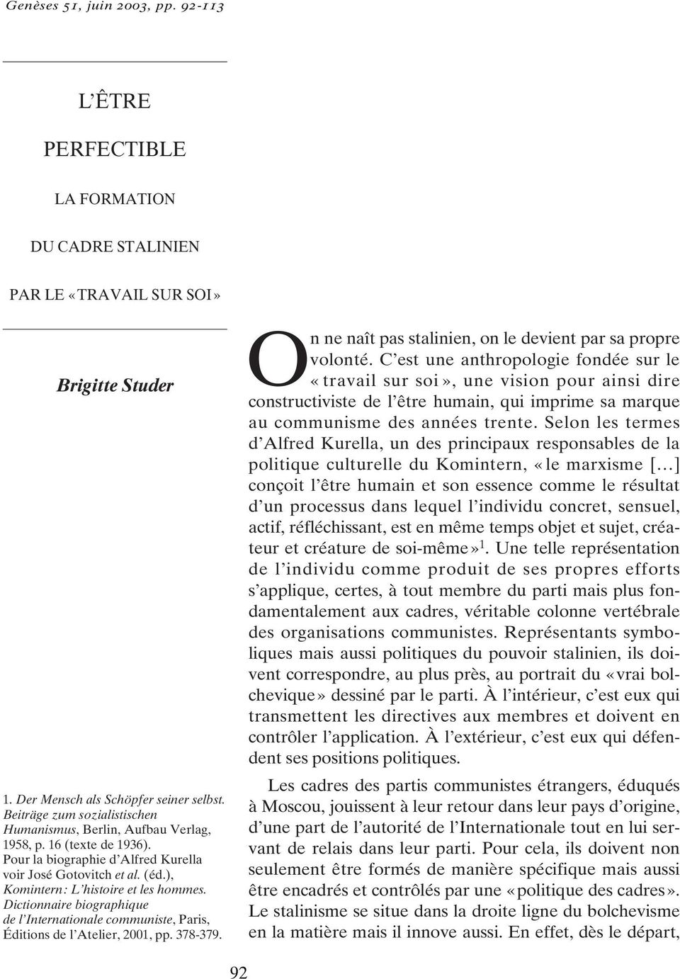 Dictionnaire biographique de l Internationale communiste, Paris, Éditions de l Atelier, 2001, pp. 378-379. On ne naît pas stalinien, on le devient par sa propre volonté.