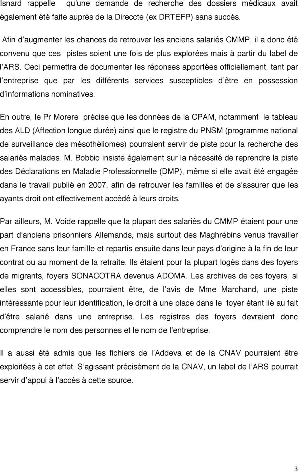 Ceci permettra de documenter les réponses apportées officiellement, tant par l entreprise que par les différents services susceptibles d être en possession d informations nominatives.