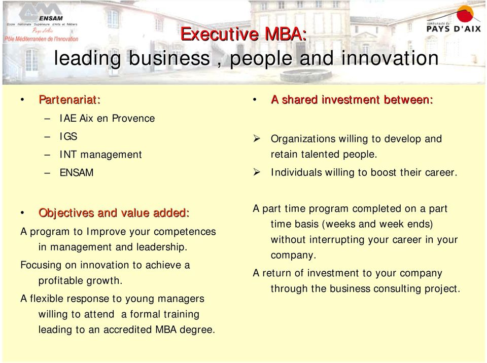 Focusing on innovation to achieve a profitable growth. A flexible response to young managers willing to attend a formal training leading to an accredited MBA degree.