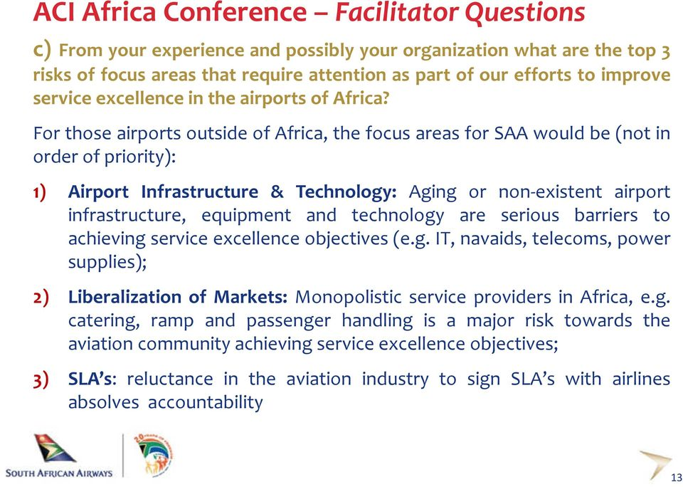 For those airports outside of Africa, the focus areas for SAA would be (not in order of priority): 1) Airport Infrastructure & Technology: Aging or non-existent airport infrastructure, equipment and