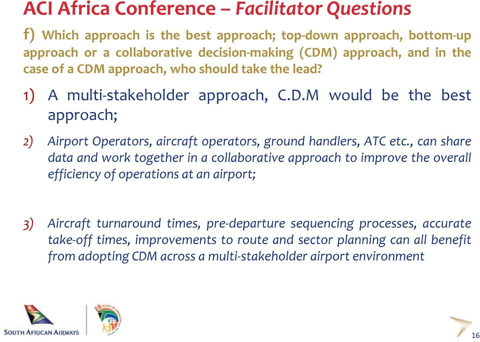 M would be the best approach; 2) Airport Operators, aircraft operators, ground handlers, ATC etc.
