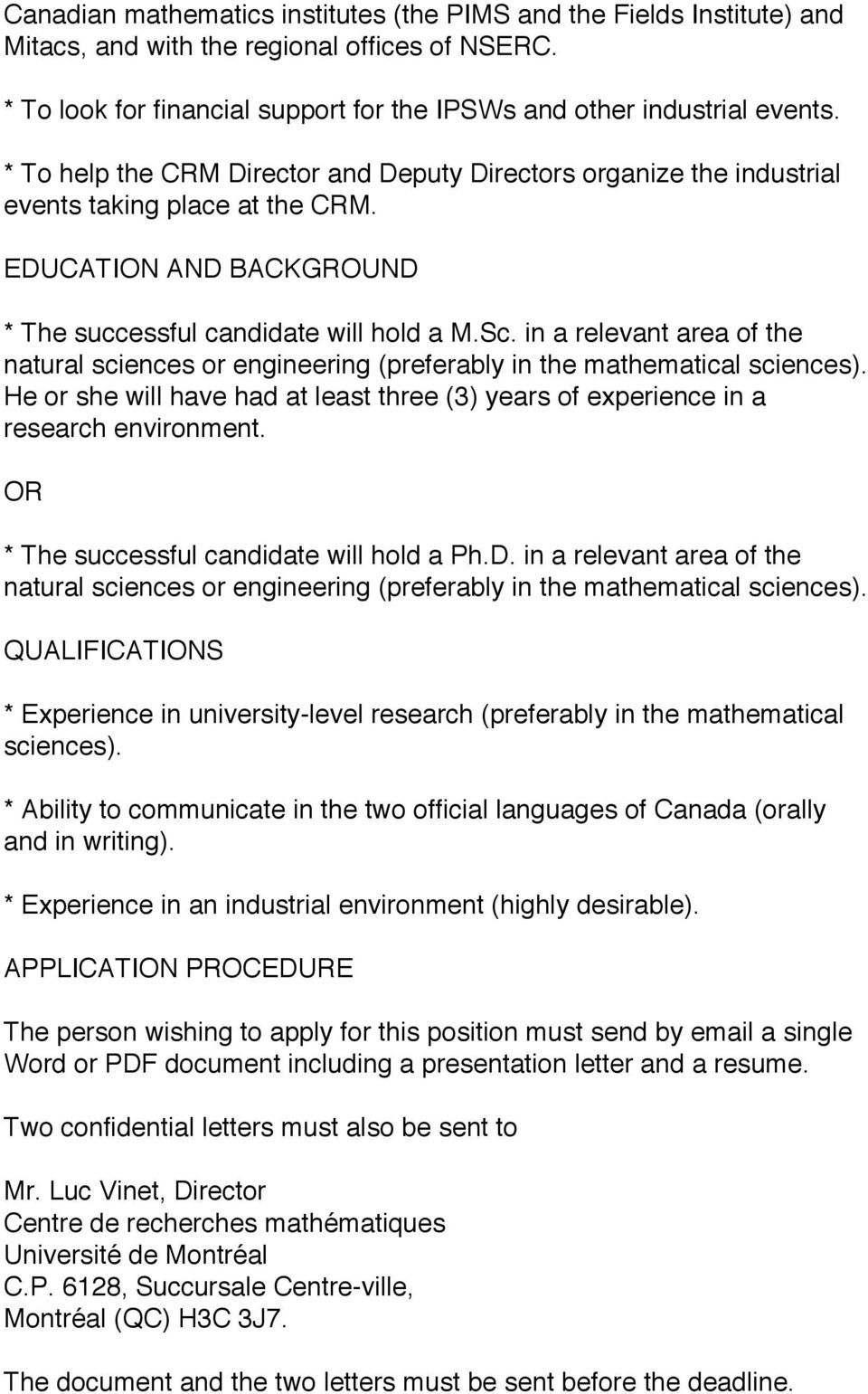 in a relevant area of the natural sciences or engineering (preferably in the mathematical sciences). He or she will have had at least three (3) years of experience in a research environment.
