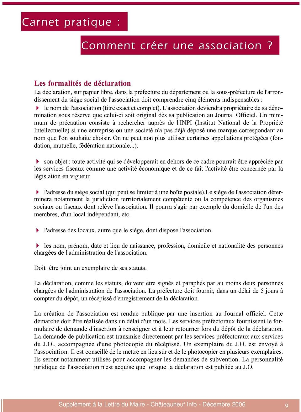 éléments indispensables : le nom de l'association (titre exact et complet).