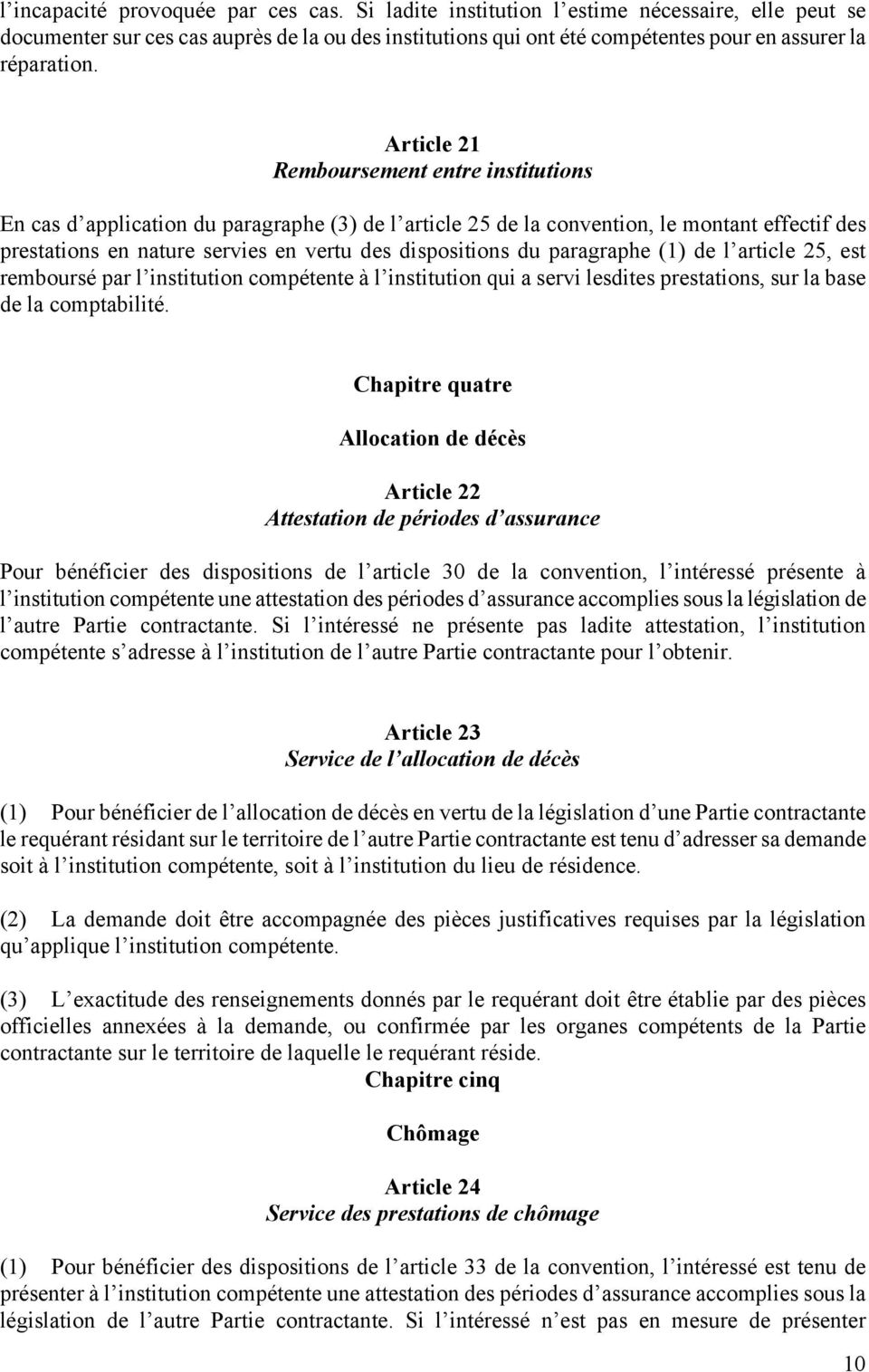 Article 21 Remboursement entre institutions En cas d application du paragraphe (3) de l article 25 de la convention, le montant effectif des prestations en nature servies en vertu des dispositions du