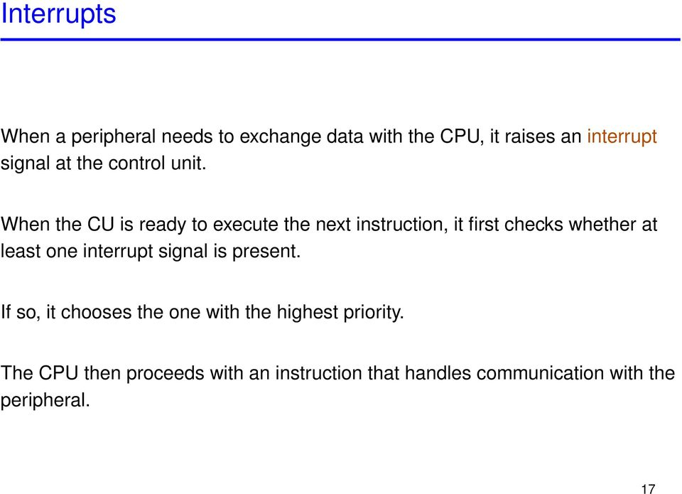 When the CU is ready to execute the next instruction, it first checks whether at least one