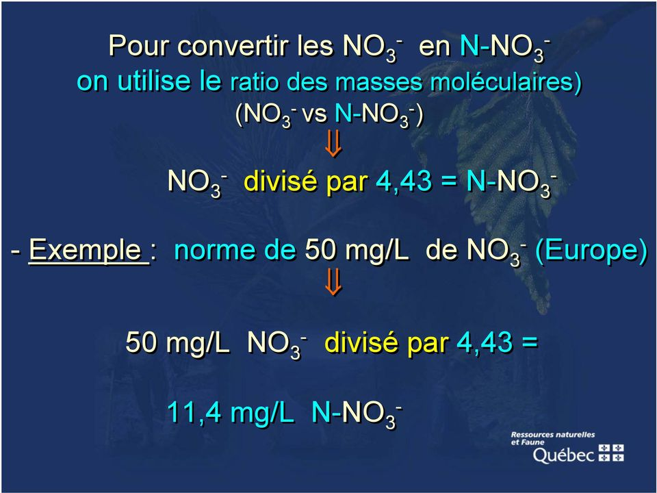 par 4,43 = N-NO - 3 - Exemple : norme de 50 mg/l de NO 3-