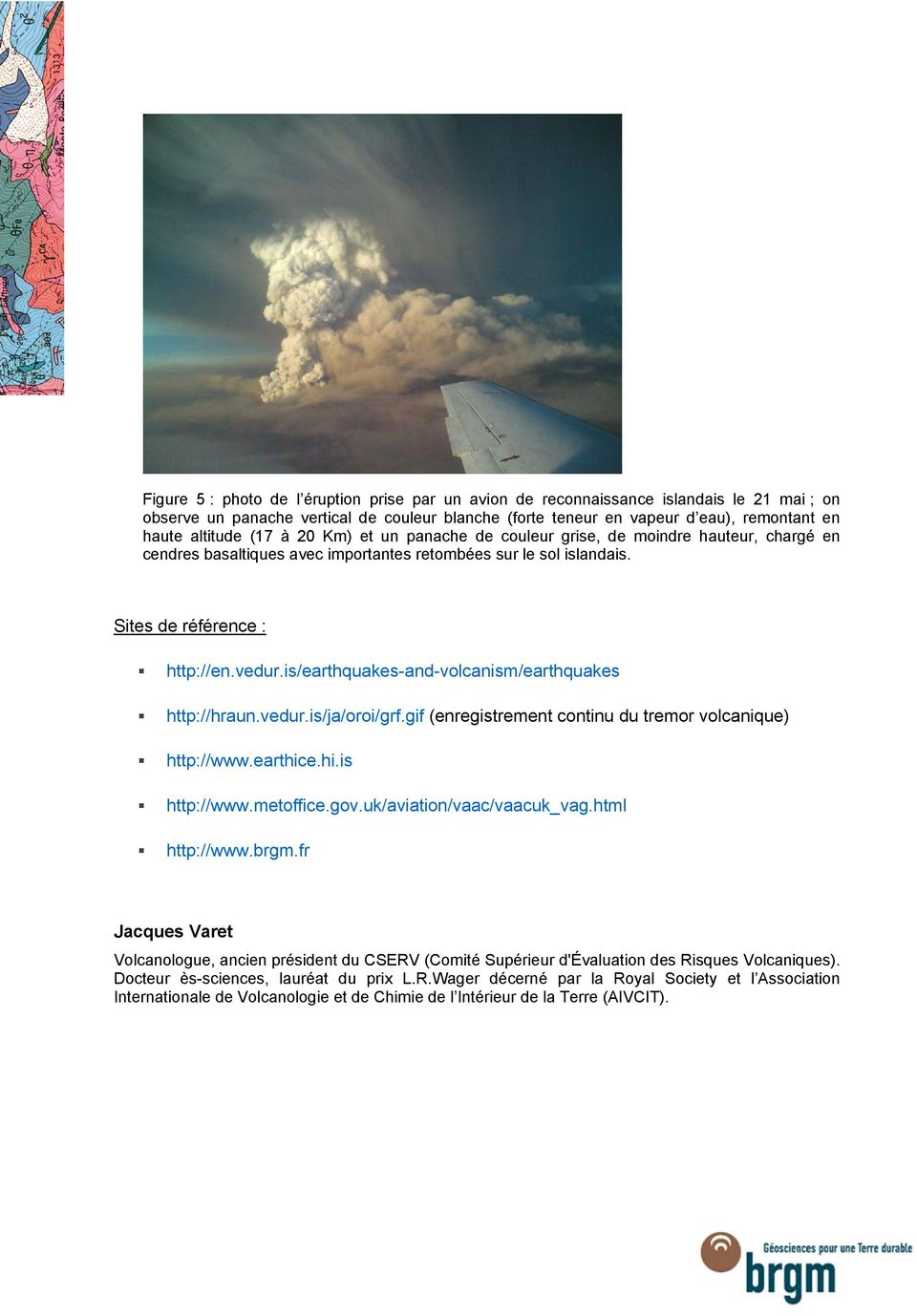 is/earthquakes-and-volcanism/earthquakes http://hraun.vedur.is/ja/oroi/grf.gif (enregistrement continu du tremor volcanique) http://www.earthice.hi.is http://www.metoffice.gov.
