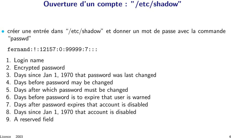 Days before password may be changed 5. Days after which password must be changed 6.