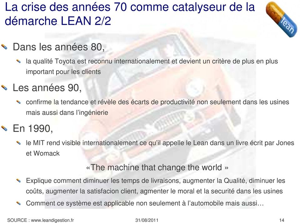 internationalement ce qu il appelle le Lean dans un livre écrit par Jones et Womack «The machine that change the world» Explique comment diminuer les temps de livraisons, augmenter