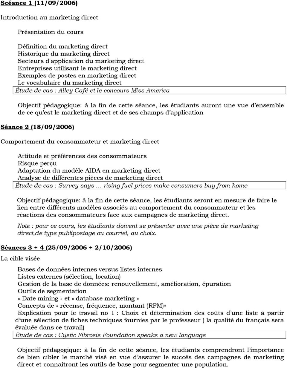séance, les étudiants auront une vue d ensemble de ce qu est le marketing direct et de ses champs d application Séance 2 (18/09/2006) Comportement du consommateur et marketing direct Attitude et